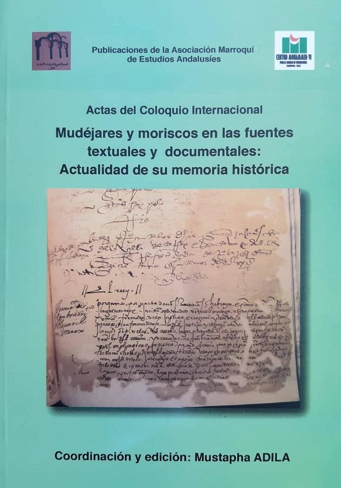 Mudéjares y Moriscos en las fuentes textuales y documentales. Actualidad de su memoria histórica.