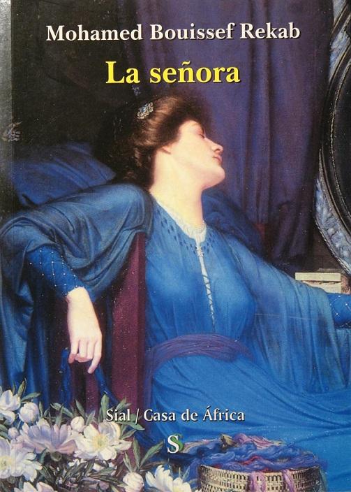 La señora Mohamed Bouissef Rekab. Sial/Casa de África, Madrid, 2006.   Es la historia de una mujer amante del sexo. Una hermana suya tiene las mismas tendencias. El centro principal de la historia es una pintura en la que se ven personificadas ambas hermanas.