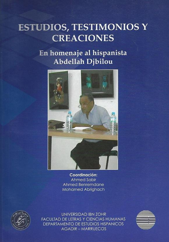 Testimonios, estudios y creaciones en homenaje al hispanista Abdellah Djbilou Ahmed Sabir, Ahmed Benremdane y Mohamed Abrighach Facultad de Letras y Ciencias Humanas-Universidad Ibn Zohr, Agadir, 2009.
