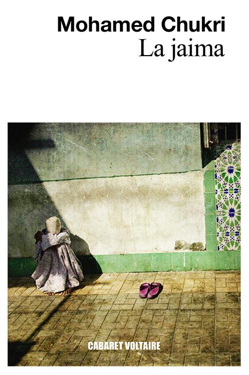 La Jaima MOHAMED CHUKRI (Traducción, RAJAE BOUMEDIANE EL METNI  ) Cabaret Voltaire, Barcelona, 2018.  La jaima es una recopilación de quince relatos de Mohamed Chukri escritos entre 1967 y 1983. Todos ellos tienen un común denominador: la mísera vida de los desheredados del Marruecos que había sufrido y aún sufría el propio autor.