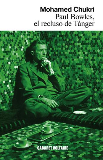 """Paul Bowles, el recluso de Tánger MOHAMED CHUKRI (Traducción, RAJAE BOUMEDIANE EL METNI  ) Cabaret Voltaire, Barcelona, 2012.   Chukri consagra Paul Bowles, el recluso de Tánger, para elucidar un misterio: la pareja paradoxal formada por Paul Bowles, el escritor americano más célebre en Tánger y Jane, la """"genio incomprendida"""", que quedó anulada por su marido y fue presa de continuas depresiones."""